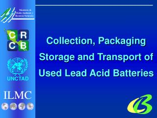 Collection, Packaging  Storage and Transport of  Used Lead Acid Batteries