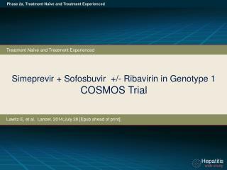 Simeprevir + Sofosbuvir  +/- Ribavirin in Genotype 1 COSMOS Trial