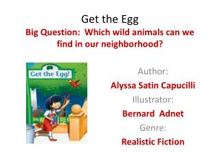 Get the Egg Big Question:  Which wild animals can we find in our neighborhood?