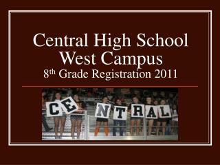 Central High School West Campus 8 th  Grade Registration 2011