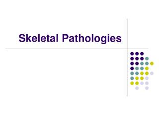 Skeletal Pathologies