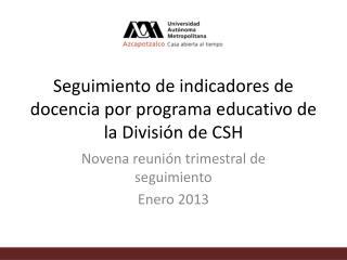 Seguimiento de indicadores de docencia por programa educativo de la Divisi�n de CSH