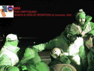 GEA  IRAN EARTHQUAKE  SEARCH & RESCUE OPERATION- 26 December 2003