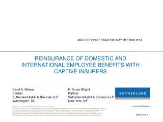 REINSURANCE OF DOMESTIC AND INTERNATIONAL EMPLOYEE BENEFITS WITH CAPTIVE INSURERS