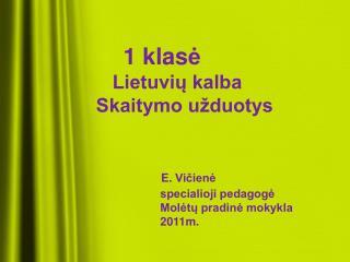 1 klas ė  Lietuvių kalba          Skaitymo užduotys E. Vičienė