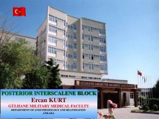 POSTERIOR INTERSCALENE BLOCK Ercan KURT GÜLHANE MILITARY MEDICAL FACULTY