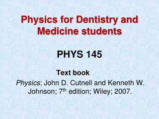 Physics for Dentistry and Medicine students  PHYS 145