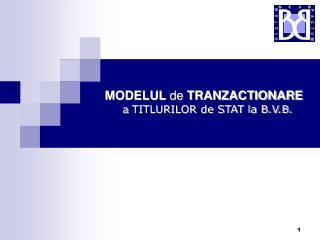 MODELUL  de  TRANZACTIONARE a TITLURILOR de STAT la B.V.B.