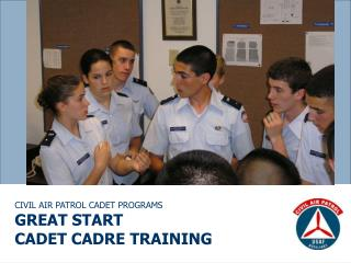 CIVIL AIR PATROL CADET PROGRAMS GREAT START CADET CADRE TRAINING