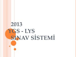 2013   YGS - LYS    SINAV S?STEM?