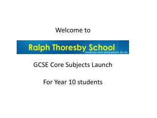 Welcome to Ralph  Thoresby  School GCSE Core Subjects Launch For Year  10  students
