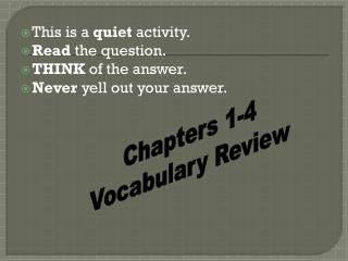 This is a  quiet  activity. Read  the question. THINK  of the answer. Never  yell out your answer.