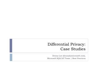 Differential Privacy: Case Studies