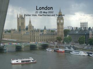 London 21 -25 May 2012 Calder Vale, Cawthornes and Scorton