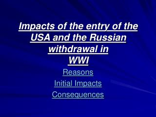 Impacts of the entry of the USA and the Russian withdrawal in WWI