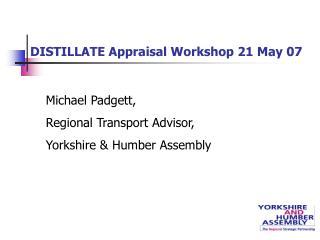 DISTILLATE Appraisal Workshop 21 May 07