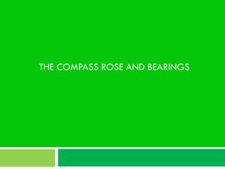 THE COMPASS ROSE AND BEARINGS