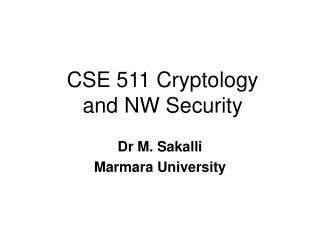 CSE 511 Cryptology  and NW Security