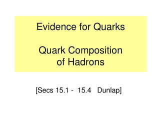 Evidence for Quarks  Quark Composition  of Hadrons