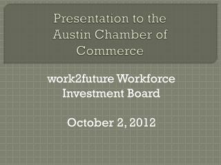 Presentation to the Austin Chamber of Commerce