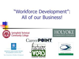 �Workforce Development�:  All of our Business!