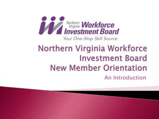 Northern Virginia Workforce Investment Board New Member Orientation