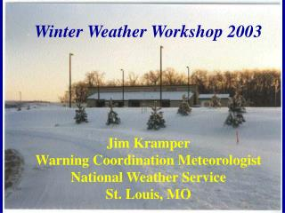 Jim Kramper Warning Coordination Meteorologist National Weather Service St. Louis, MO
