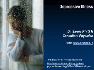 Depressive Illness Dr. Sarma R V S N Consultant Physician visit :  drsarma
