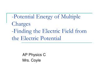 -Potential Energy of Multiple Charges -Finding the Electric Field from the Electric Potential