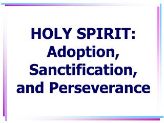 HOLY SPIRIT: Adoption, Sanctification, and Perseverance