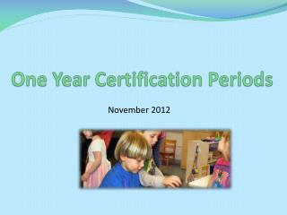 One Year Certification Periods