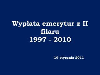 Wypłata emerytur z II filaru  1997 - 2010