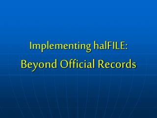 Implementing halFILE: Beyond Official Records