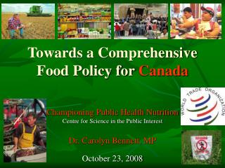 Championing Public Health Nutrition Centre for Science in the Public Interest  Dr. Carolyn Bennett, MP  October 23, 2008