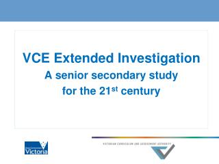 VCE Extended Investigation A senior secondary study  for the 21 st  century