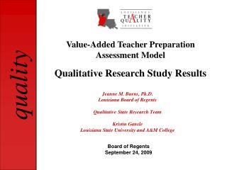 Jeanne M. Burns, Ph.D. Louisiana Board of Regents Qualitative State Research Team Kristin Gansle