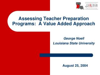 Assessing Teacher Preparation Programs:  A Value Added Approach