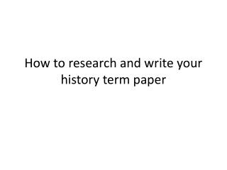 How to research and write your history term paper