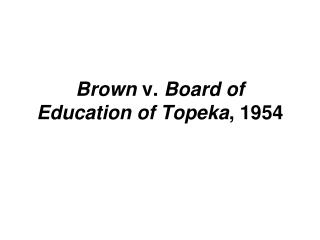 Brown  v.  Board of Education of Topeka , 1954