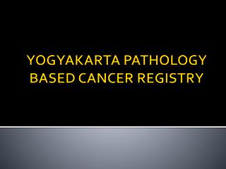 YOGYAKARTA PATHOLOGY BASED CANCER REGISTRY