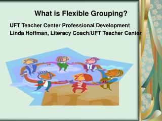 What is Flexible Grouping? UFT Teacher Center Professional Development