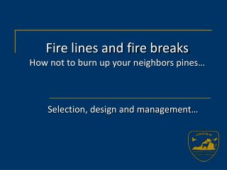 Fire lines and fire breaks How not to burn up your neighbors pines…