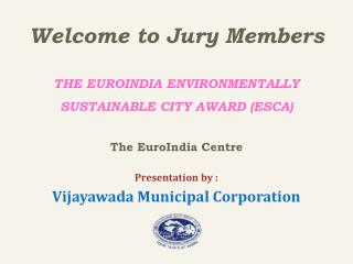Welcome to Jury Members THE EUROINDIA ENVIRONMENTALLY SUSTAINABLE CITY AWARD (ESCA)