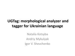 UGTag : morphological analyzer and tagger for Ukrainian language