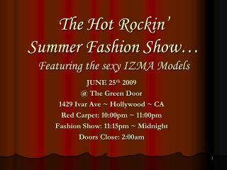The Hot  Rockin '  Summer Fashion Show…  Featuring the sexy IZMA Models