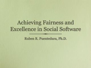 Achieving Fairness and Excellence in Social Software