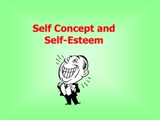 Self Concept and Self-Esteem