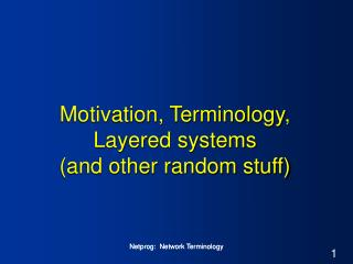 Motivation, Terminology, Layered systems   (and other random stuff)