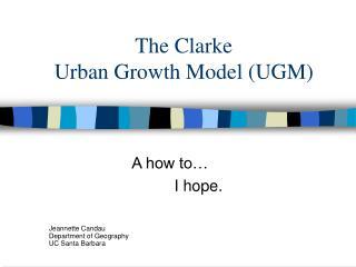 The Clarke  Urban Growth Model (UGM)