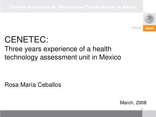 CENETEC:  Three years experience of a health  technology assessment unit in Mexico    Rosa Mar a Ceballos   March, 2008